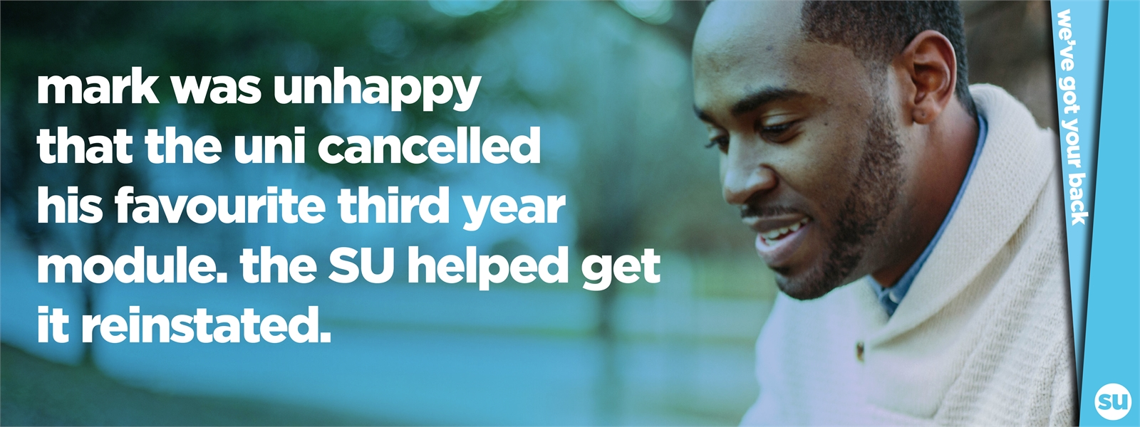 mark was unhappy that the uni cancelled his favourite third year module. the su helped get it reinst